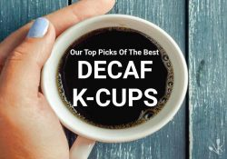 7 Best Decaf K-Cups (Tasty Flavors In 2021)