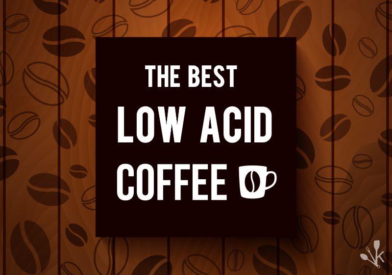 Best Low Acid Coffee Reviews