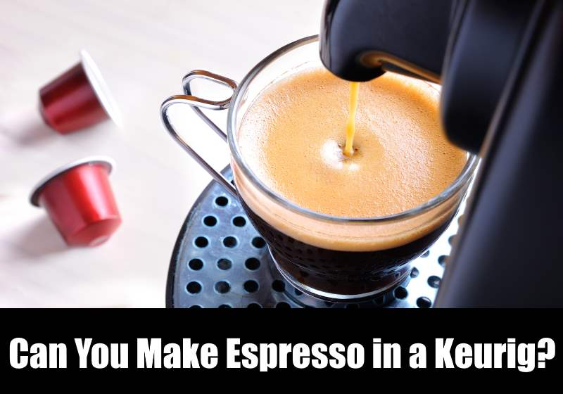 Can You Make Espresso In A Keurig Kitchensanity