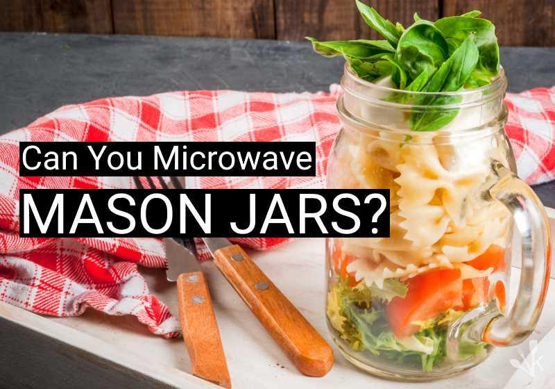 Can You Microwave Mason Jars