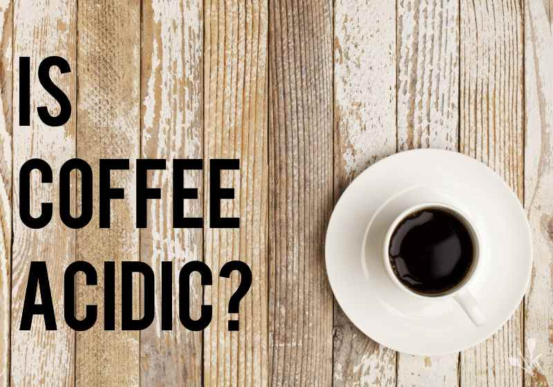 Is Coffee Acidic Coffee Acidity Guide Kitchensanity