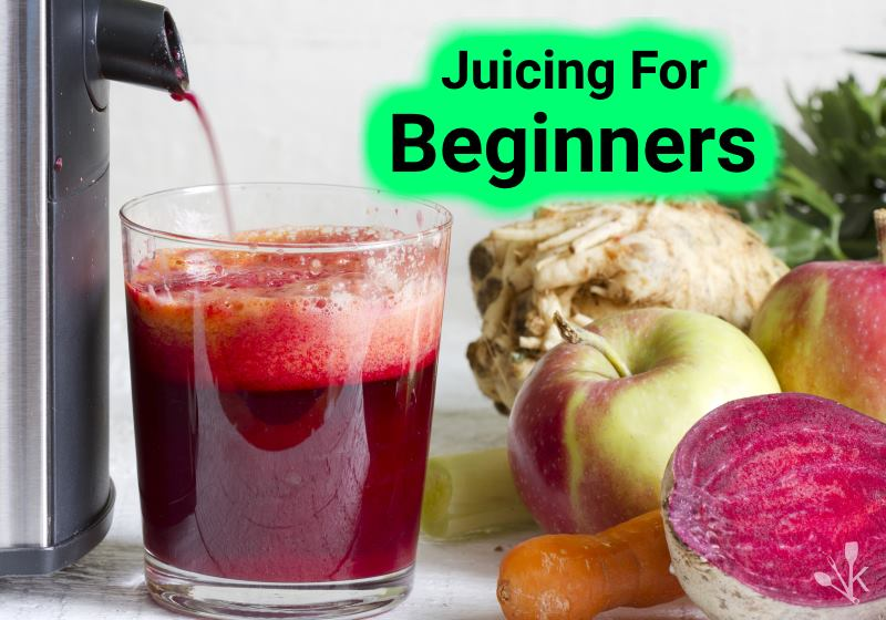 How To Start Juicing For Beginners KitchenSanity